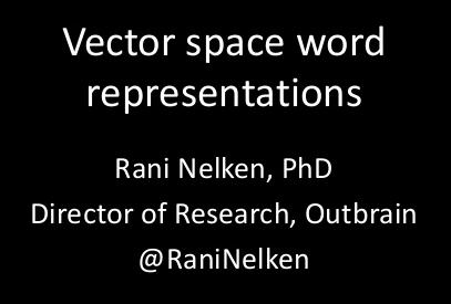 Vector Space Word Representations – Rani Nelken ODSC Boston 2015