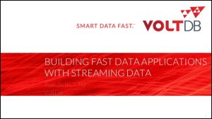 Building Fast Applications for Streaming Data – VoltDB ODSC Boston 2015