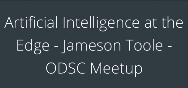 New ODSC Meetup Webinar: Artificial Intelligence at the Edge