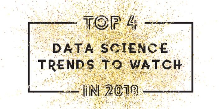 Top 4 Data Science Trends to Watch in 2018