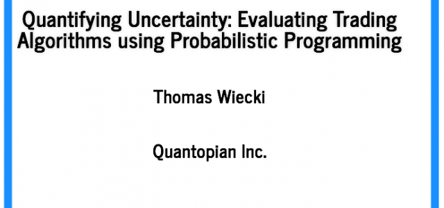 Quantifying Uncertainty: Evaluating Trading Algorithms using Probabilistic Programming ODSC Boston 2015