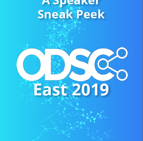 ODSC East 2019 Sneak Peek: Insights from 19 Data Science Experts
