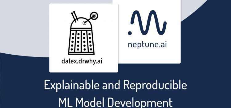 Explainable and Reproducible Machine Learning Model Development with DALEX and Neptune